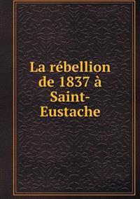 La Rebellion de 1837 a Saint-Eustache