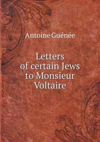 Letters of Certain Jews to Monsieur Voltaire