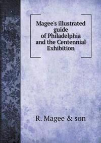Magee's Illustrated Guide of Philadelphia and the Centennial Exhibition