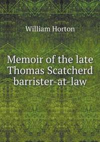 Memoir of the Late Thomas Scatcherd Barrister-At-Law