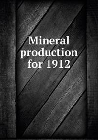 Mineral Production for 1912