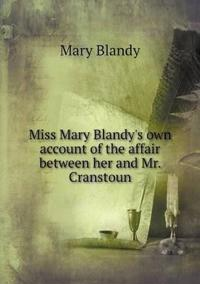 Miss Mary Blandy's Own Account of the Affair Between Her and Mr. Cranstoun