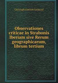 Observationes Criticae in Strabonis Iberiam Sive Rerum Geographicarum, Librum Tertium