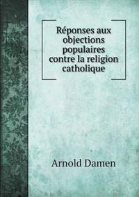 Reponses Aux Objections Populaires Contre La Religion Catholique