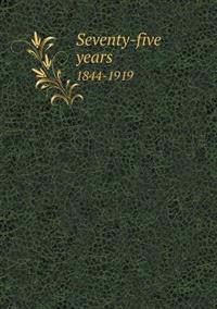 Seventy-Five Years 1844-1919