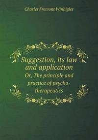 Suggestion, Its Law and Application Or, the Principle and Practice of Psycho-Therapeutics