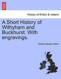 A Short History of Withyham and Buckhurst. with Engravings.