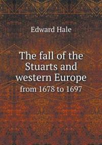 The Fall of the Stuarts and Western Europe from 1678 to 1697