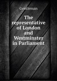 The Representative of London and Westminster in Parliament