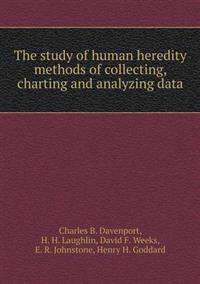 The Study of Human Heredity Methods of Collecting, Charting and Analyzing Data