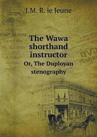 The Wawa Shorthand Instructor Or, the Duployan Stenography