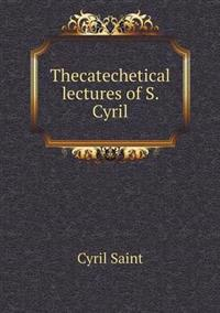 Thecatechetical Lectures of S. Cyril