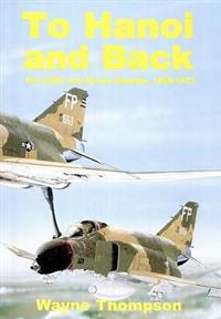 To Hanoi and Back: The U.S.A.F. and North Vietnam 1966-1973