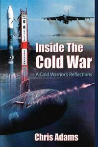 Inside the Cold War: A Cold Warrior's Reflections