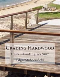 Grading Hardwood: Understanding As2082