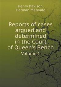 Reports of Cases Argued and Determined in the Court of Queen's Bench Volume 1