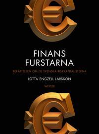 Finansfurstarna. Berättelsen om de svenska riskkapitalisterna