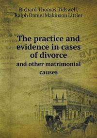 The Practice and Evidence in Cases of Divorce and Other Matrimonial Causes