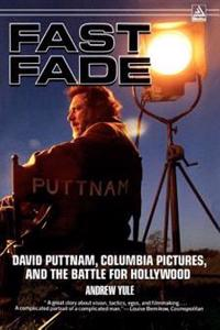 Fast Fade: David Puttnam, Columbia Pictures, and the Battle for Hollywood