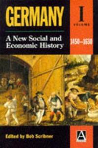 Germany: A New Social & Economic History Volume 1: 1450-1630