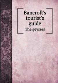 Bancroft's Tourist's Guide the Geysers