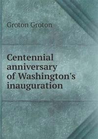Centennial Anniversary of Washington's Inauguration