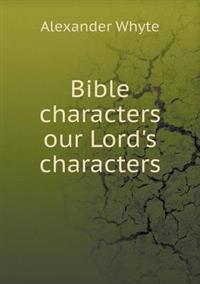 Bible Characters Our Lord's Characters