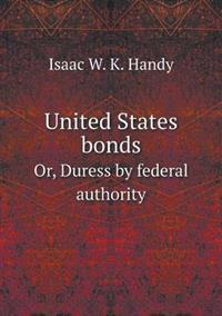 United States Bonds Or, Duress by Federal Authority
