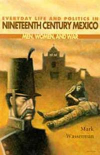 Everyday Life and Politics in 19th Century Mexico