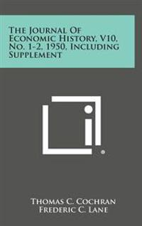 The Journal of Economic History, V10, No. 1-2, 1950, Including Supplement