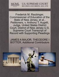 Frederick M. Raubinger, Commissioner of Education of the State of New Jersey, et al., Petitioners, V. Anthony T. Augelli, Judge, United States District Court, District of New Jersey U.S. Supreme Court Transcript of Record with Supporting Pleadings