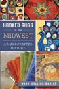Hooked Rugs of the Midwest: A Handcrafted History