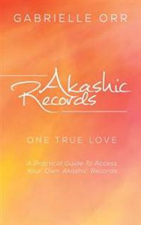 "Akashic Records: ""One True Love"" a Practical Guide to Access Your Own Akashic Records"