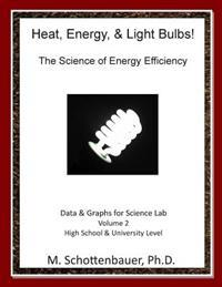 Heat, Energy, & Light Bulbs! the Science of Energy Efficiency: Data & Graphs for Science Lab: Volume 2