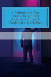 A Valentine's Day Tale: The Untold Secrets: Volume 1: Vladimir's Dark Past: This Year, Discover the Truth Behind the Boogeyman's Past.
