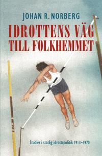 Idrottens väg till folkhemmet : studier i statlig idrottspolitik 1913–1970
