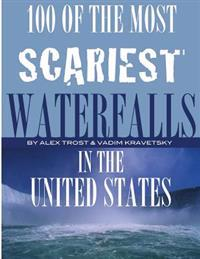 100 of the Most Scariest Waterfalls in the United States