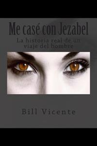 Me Case' Con Jezabel: La Historia Real de Un Viaje del Hombre