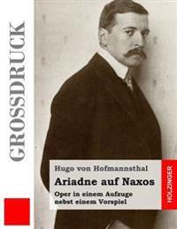 Ariadne Auf Naxos (Grodruck): Oper in Einem Aufzuge Nebst Einem Vorspiel