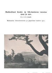 Matkoiltani Keski- ja Itä-Aasiassa 1909 ja 1911 (näköispainos)