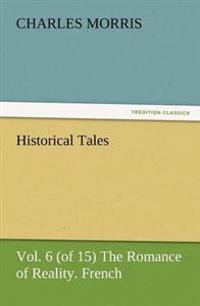 Historical Tales, Vol. 6 (of 15) the Romance of Reality. French.