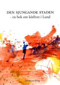 Den sjungande staden : en bok om körlivet i Lund