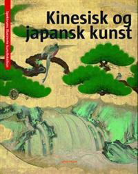 Kinesisk og japansk kunst = Kinesisk och japansk konst = Kiinan & Japanin taide