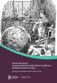 Brave new world: Imperial and democratic nation-building in Britain between the wars