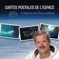 Cartes Postales de L'Espace: L'Histoire de Chris Hadfield