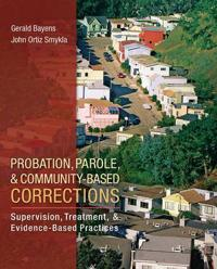 Probation, Parole, and Community-Based Corrections: Supervision, Treatment, and Evidence-Based Practices