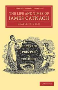 The Life and Times of James Catnach, Late of Seven Dials, Ballad Monger