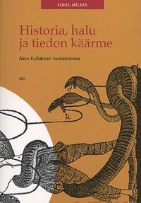 Historia, halu ja tiedon käärme Aino Kallaksen tuotannossa