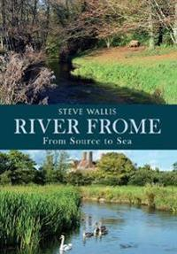 The River Frome from Source to Sea