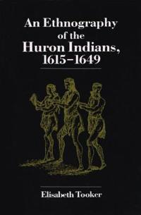 An Ethnography of the Huron Indians, 1615-1649